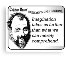 Imagination takes us further than what we can merely comprehend Canvas Print