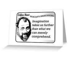 Imagination takes us further than what we can merely comprehend Greeting Card