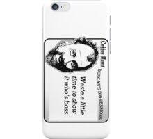 Waste a little time to show it who's boss. iPhone Case/Skin