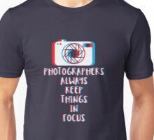 PHOTOGRAPHER ALWAYS KEEP THINGS IN FOCUS Unisex T-Shirt