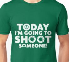 GO OUT AND SHOOT SOMEONE Unisex T-Shirt