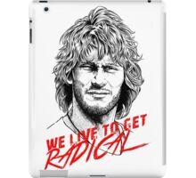 We Live To Get Radical iPad Case/Skin