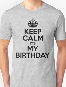 Keep Calm Its My Birthday Unisex T-Shirt