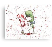 Thanks 4 the Head Canvas Print