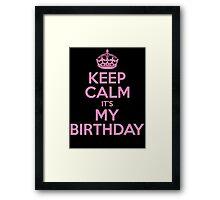 Keep Calm Its My Birthday Framed Print