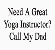 Need A Great Yoga Instructor? Call My Dad  by supernova23