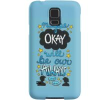 Maybe Okay Will Be Our Always Samsung Galaxy Case/Skin