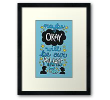 Maybe Okay Will Be Our Always Framed Print