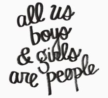 All Us Boys and Girls are People by PieandCamille