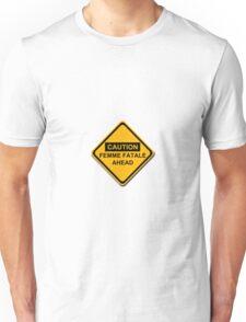 Caution Femme Fatale Ahead Unisex T-Shirt