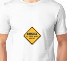 Caution Closed Mind Ahead Unisex T-Shirt