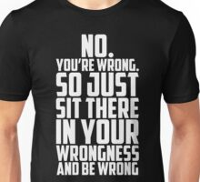 No You're Wrong Unisex T-Shirt