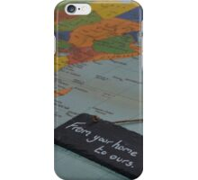 Travel from your home to ours iPhone Case/Skin