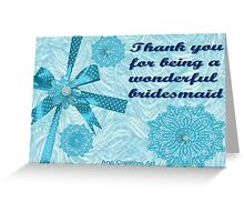 Thank you card for a bridesmaid  Greeting Card