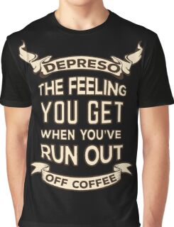 Depreso, The Feeling You Get When You're Out Of Coffee Graphic T-Shirt