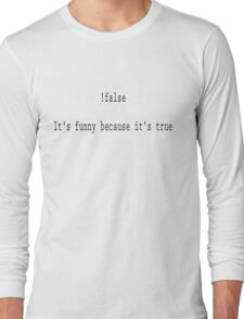 Programming Humor - !False It's Funny Because It's True Long Sleeve T-Shirt