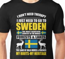 Sweden - I Just Need To Go To Sweden Unisex T-Shirt