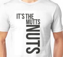 IT'S THE MUTTS NUTS Unisex T-Shirt
