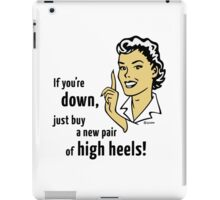 If You're Down, Just Buy A New Pair Of High Heels! iPad Case/Skin