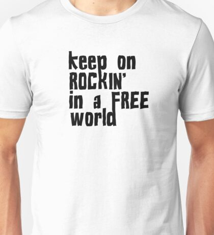 keep on rockin in a free world neil young rock song lyrics inspirational motivational hippie hippies rock and roll t shirts Unisex T-Shirt