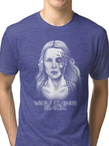 You came back Tri-blend T-Shirt