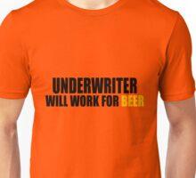 Underwriter will work for Beer Unisex T-Shirt