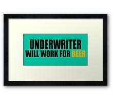Underwriter will work for Beer Framed Print