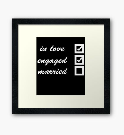 In love, engaged, married Framed Print