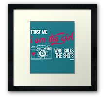 Trust me i am the Girl who calls the Shots Framed Print