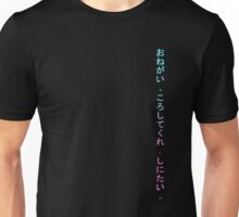 Onegai , koroshitekure. Shinitai. (Please, kill me. I want to die.) Unisex T-Shirt