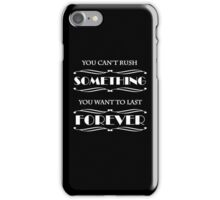You can't rush something you want to last forever iPhone Case/Skin