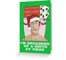 I'm Dreaming of A Shite At Xmas! Greeting Card