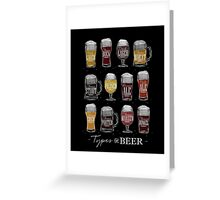 Main types of beer: pale lager, bock, dark lager, wheat, stout, pilsner, brown ale, pale ale, cider, porter, marzen, dunkel Greeting Card
