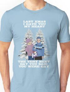 Last Christmas I Gave You My Heart - The Very Next Day You Said You Were Gay! Unisex T-Shirt