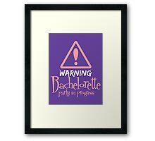 Warning ! Bachelorette party in progress Framed Print