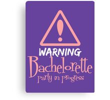 Warning ! Bachelorette party in progress Canvas Print