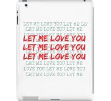 LET ME LOVE YOU - JUSTIN BIEBER iPad Case/Skin
