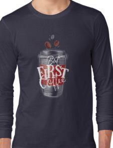 But First Coffee Long Sleeve T-Shirt