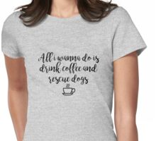 Drink Coffee and Rescue Dogs Womens Fitted T-Shirt