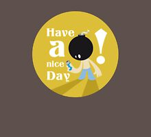 Have a Nice Day Unisex T-Shirt