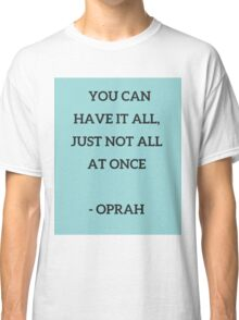 YOU CAN HAVE IT ALL Classic T-Shirt
