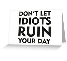 Don't Let Idiots Ruin Your Day Greeting Card