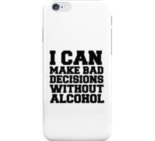 I can make bad decisions without alcohol iPhone Case/Skin