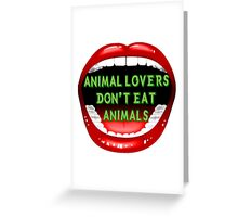 Animal lovers don't eat animals Greeting Card