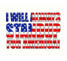 I Will Always STANDUP For America! Art Print