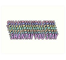 SHANTAY YOU STAY Art Print