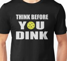 Think Before you Dink Pickleball Unisex T-Shirt