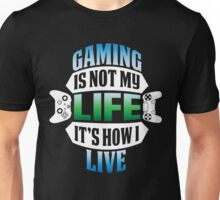 Gaming Is Life? Unisex T-Shirt