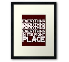 EVERYTHING IN ITS RIGHT PLACE Framed Print