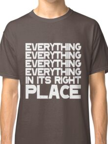 EVERYTHING IN ITS RIGHT PLACE Classic T-Shirt